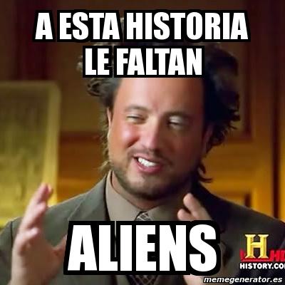 Resultado de imagen para a esta historia le faltan aliens