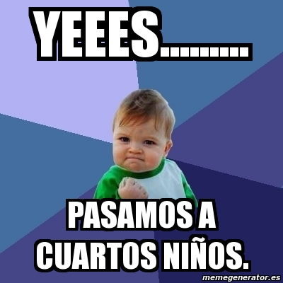 Meme Bebe Exitoso Yeees Pasamos A Cuartos Ninos 6396165