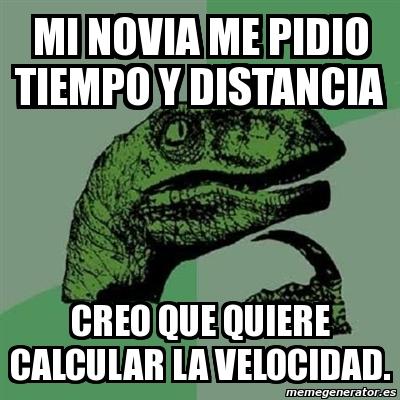 Meme Filosoraptor - mi novia me pidio tiempo y distancia ...