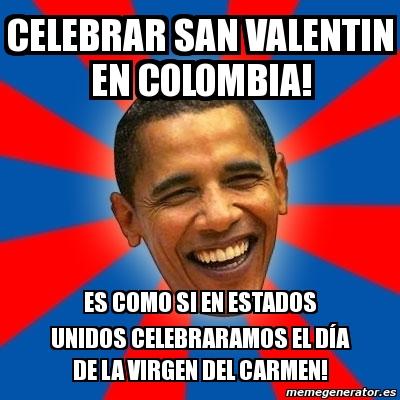 CELEBRAR SAN VALENTIN EN COLOMBIA! ES COMO SI EN ESTADOS UNIDOS CELEBRARAMOS EL DÍA DE LA VIRGEN DEL CARMEN!