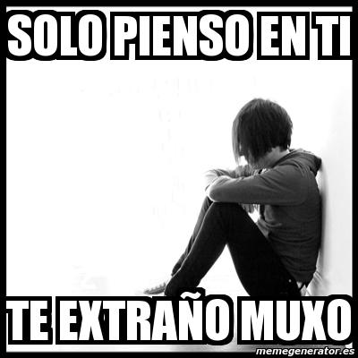 Meme First World Problems Solo Pienso En Ti Te Extraño Muxo 8918365