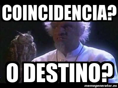 Meme Personalizado - Coincidencia? o destino? - 9039249