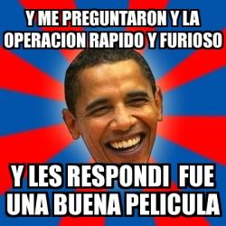 Memes De Rapido Y Furioso Meme Obama Y Me Preguntaron Y La