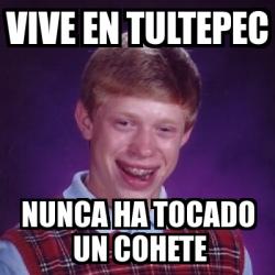 Meme Bad Luck Brian , vive en tultepec nunca ha tocado un cohete , 351288