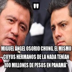 """Meme Personalizado """" Miguel Ángel Osorio Chong el mismo"""