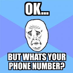 Meme Okay Guy - ok... but whats your phone number? - 1007354