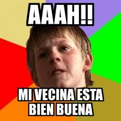 Meme Chico Malo AAAH MI VECINA ESTA BIEN BUENA 1026970