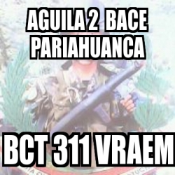 Meme Personalizado Aguila 2 Bace Pariahuanca Bct 311