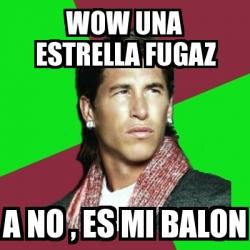 Meme Sergio Ramos Wow Una Estrella Fugaz A No Es Mi Balon 1411716