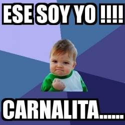 Meme Bebe Exitoso - ESE SOY YO !!!! CARNALITA...... - 1473162