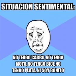 Meme Okay Guy Situacion Sentimental No Tengo Carro No