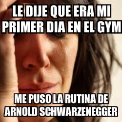 Meme Problems - LE DIJ... Arnold Schwarzenegger