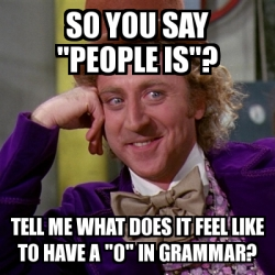 """Meme Willy Wonka - So you say """"people is""""? tell me what ... Willy Wonka Meme Generator"""