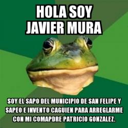 Meme Foul Bachelor Frog - HOLA SOY JAVIER MURA SOY EL SAPO ...