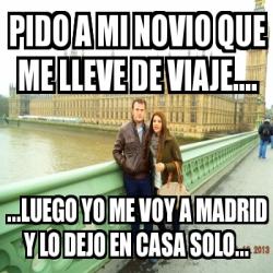 Meme personalizado pido a mi novio que me lleve de viaje - Viaje de novios espana ...