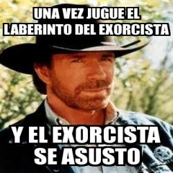 Meme Personalizado Una Vez Jugue El Laberinto Del Exorcista Y El