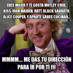 Meme Willy Wonka - ERES MUJER Y TE GUSTA MOTLEY CRUE, KISS ... Willy Wonka Meme Generator