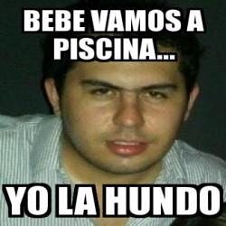 Meme Personalizado Bebe Vamos A Piscina Yo La Hundo 2815101