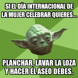 Meme Yoda - Si el día internacional de la mujer celebrar ...