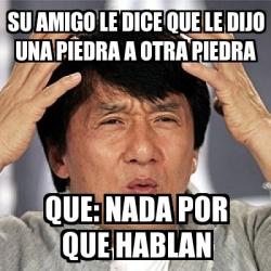 Meme Jackie Chan Su Amigo Le Dice Que Le Dijo Una Piedra A Otra Piedra Que Nada Por Que Hablan 2906740