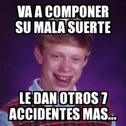 Meme bad luck brian va a componer su mala suerte le dan - Dan mala suerte las hortensias ...