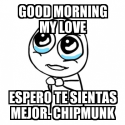 Meme Por Favor Good Morning My Love Espero Te Sientas Mejor