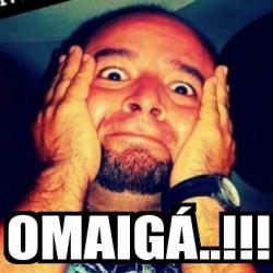 Meme Personalizado - Omaigá..!!! - 25183222