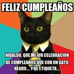 Meme Business Cat Feliz Cumpleanos Nibaldo Que Mejor Celebracion