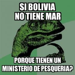 Meme filosoraptor si bolivia no tiene mar porque tienen for Ministerio de pesqueria
