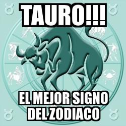 Meme personalizado tauro el mejor signo del zodiaco - Mejor signo del zodiaco ...