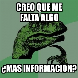 Meme Filosoraptor - creo que me falta algo Â¿mas informacion? - 3825167