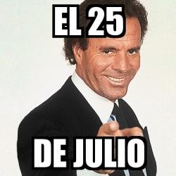 Meme Julio Iglesias - El 25 de Julio - 30808808