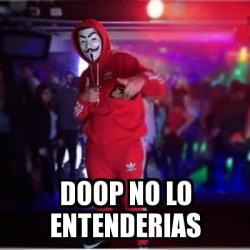 Meme Personalizado - Doop No lo entenderias - 31148813