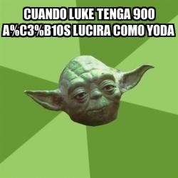 Meme Yoda - Cuando luke tenga 900 a%C3%B1os lucira como ...