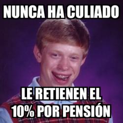 Meme Bad Luck Brian - Nunca ha culiado Le retienen el 10% por ...