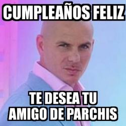 Meme Personalizado Cumpleanos Feliz Te Desea Tu Amigo De Parchis