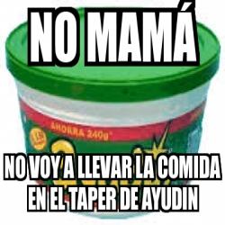 Meme personalizado no mam no voy a llevar la comida en for Taper de comida