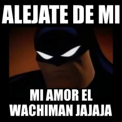 Meme Disapproving Batman Alejate De Mi Mi Amor El Wachiman Jajaja
